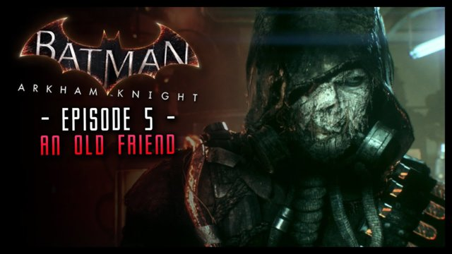 Batman Arkham Knight: Part 5 An Old Friend Returns!