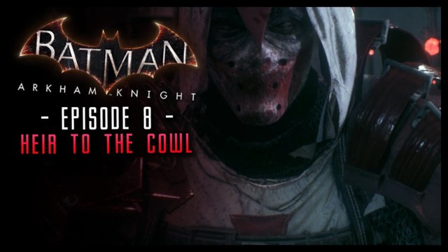 Batman Arkham Knight: Part 8 Heir to the Cowl
