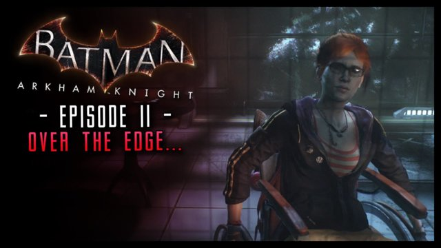 Batman Arkham Knight: Part 11 Over the Edge