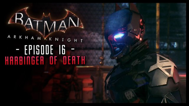 Batman Arkham Knight: PART 16 Harbinger of Death!