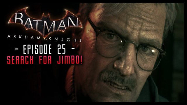 Batman Arkham Knight: PART 25 Search for Jimbo!