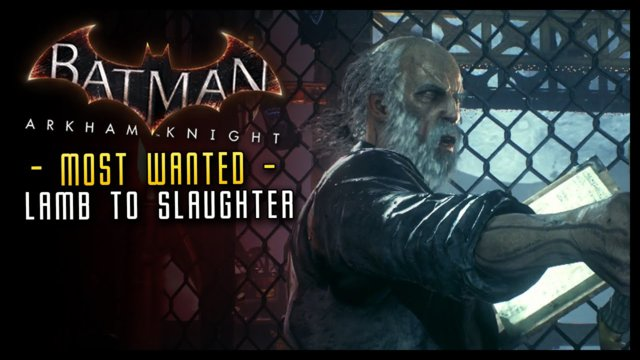 Batman Arkham Knight: Lamb to the Slaughter MOST WANTED
