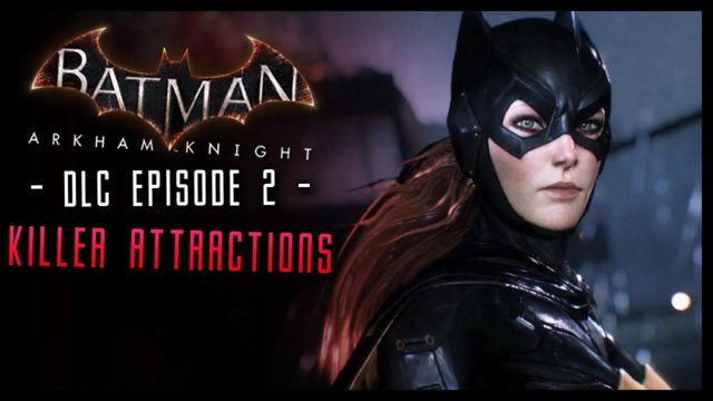 Batman Arkham Knight: Batgirl DLC Walkthrough Part 2 Killer Attractions!