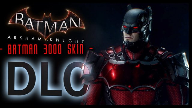 Batman Arkham Knight: BATMAN 3000 Skin DLC and LORE