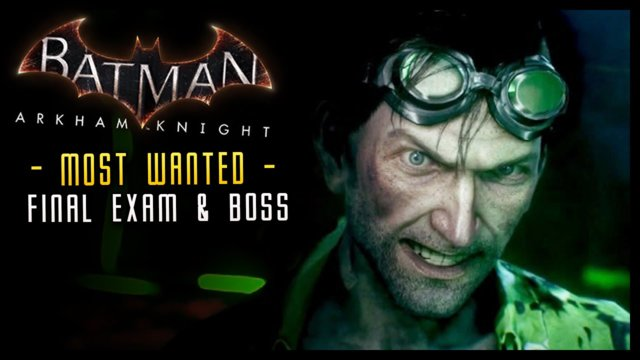 Batman Arkham Knight: FINAL Exam & Riddler Boss Most wanted