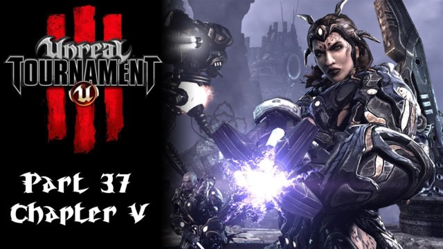 Unreal Tournament 3 [37] | Chapter V Intro