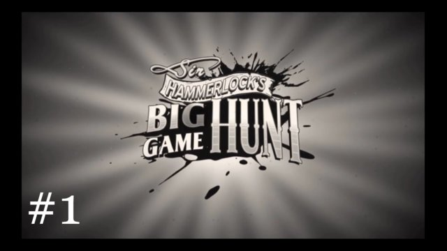 Sir Hammerlock's Big Game Hunt [1] | A Hunting We Will Go