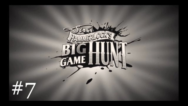 Sir Hammerlock's Big Game Hunt [7] | Ze Monstrositat Within
