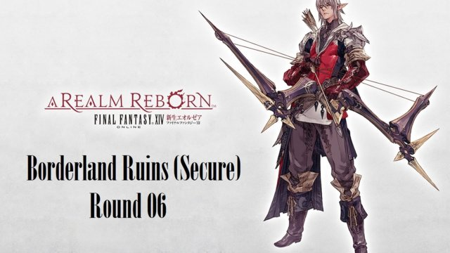 Final Fantasy XIV: A Realm Reborn - Borderland Ruins (Secure) Round 06 (BRD)