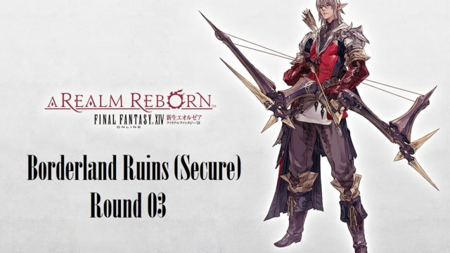 Final Fantasy XIV: A Realm Reborn - Borderland Ruins (Secure) Round 03 (BRD)