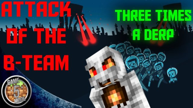 Three Times a Derp - Attack Of The B Team Modpack Letsplay Minecraft Episode 29