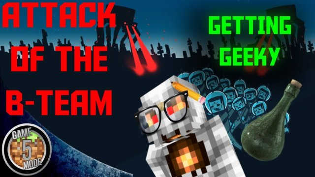 Getting Geeky - Attack Of The B Team Modpack Letsplay Minecraft Episode 31