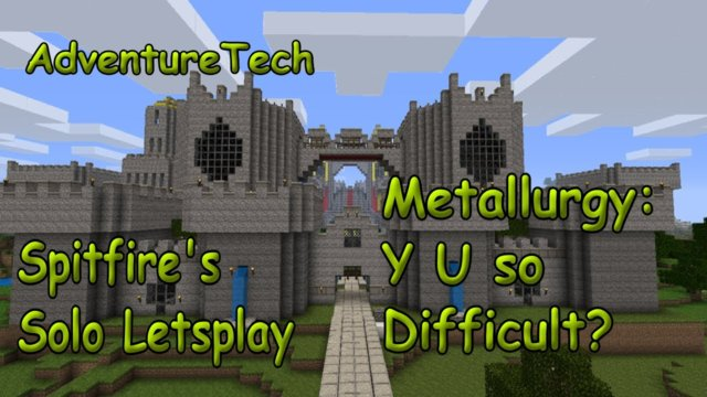 AdventureTech - Metalurgy Y U So Difficult ???