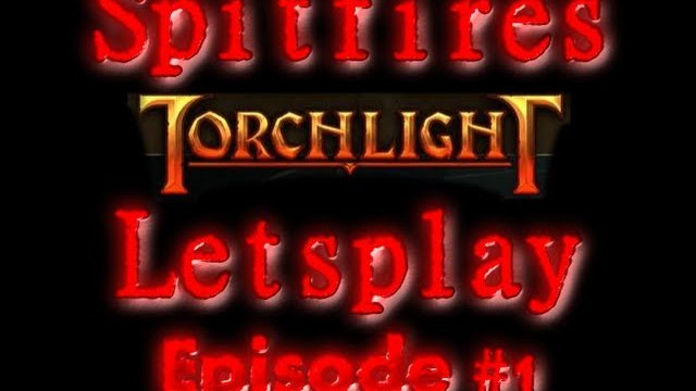 Torchlight Letsplay #1 with SpitFire!!!