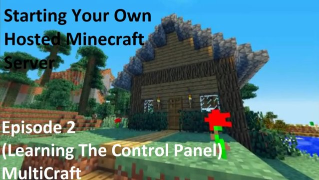 Starting a Hosted Minecraft Server Episode 2 (learning the control panel)