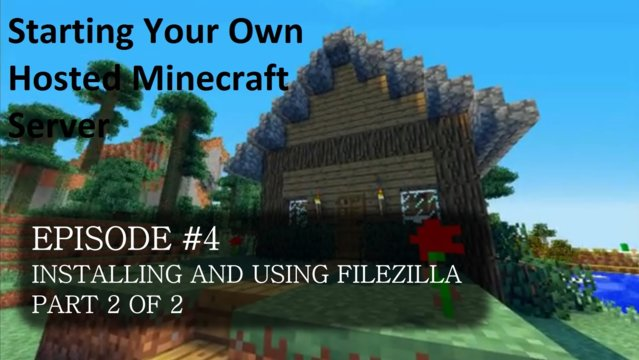 Starting A Hosted Minecraft Server Episode 4 (Installing and using FileZilla [Part 2])
