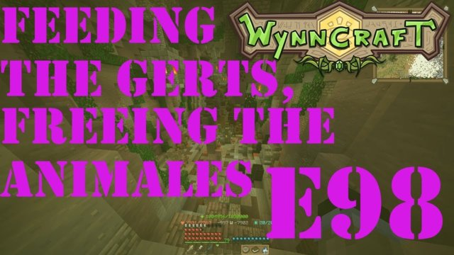 "Let's Play Wynncraft Episode 98 ""Feeding The Gerts, Freeing The Animales"""