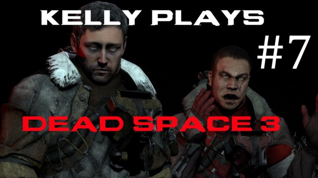 Kelly plays: Dead Space 3! [7]: Ubermorph