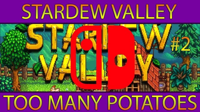 Let's Play Stardew Valley #2: Too Many Potatoes (Nintendo Switch)