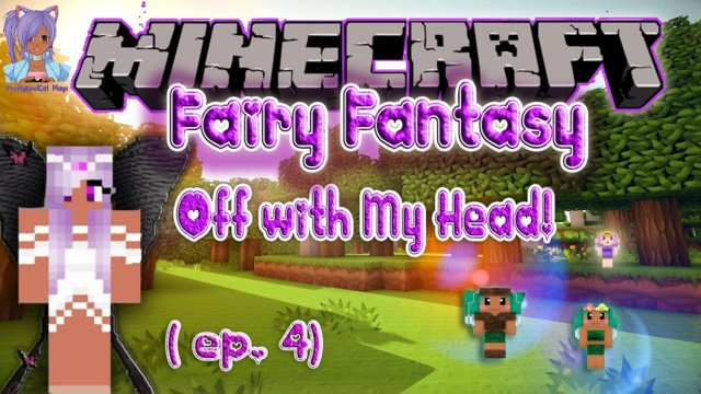 Off with My Head! - Minecraft Fairy Fantasy (ep. 4)