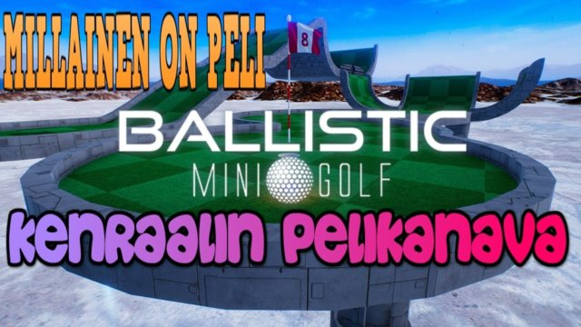 Let's check Ballistic Mini Golf game - Steam Early access  11/2017