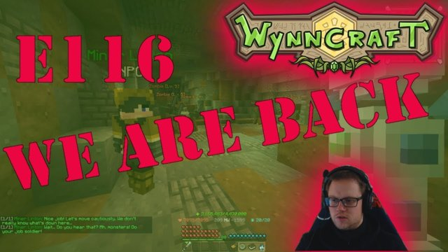 "Let's Play Wynncraft Episode 116 ""We Are Back"""