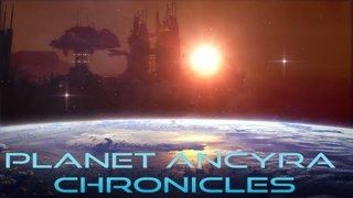 Planet Ancyra Chronicles - Coming July 2017
