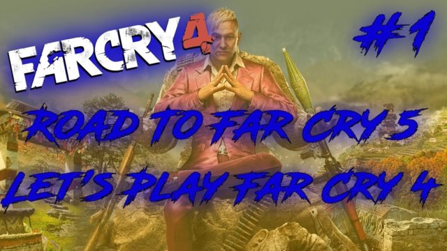 Road To Far Cry 5: Let's Play Far Cry 4 Episode 1