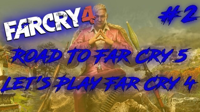 Road To Far Cry 5: Let's Play Far Cry 4 Episode 2