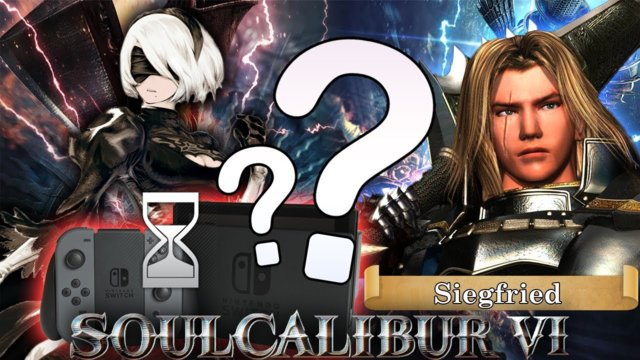 Soulcalibur VI: Seigfried confirmed? 2B as a guest character? And no Switch version for now?