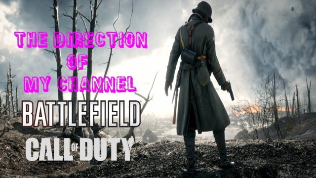 Battlefield 1 - Direction of my channel!
