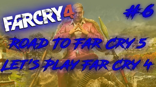 Road To Far Cry 5: Let's Play Far Cry 4 Episode 6