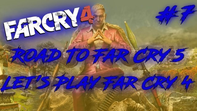 Road To Far Cry 5: Let's Play Far Cry 4 Episode 7