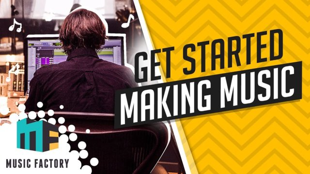 GET STARTED MAKING MUSIC  - MUSIC FACTORY