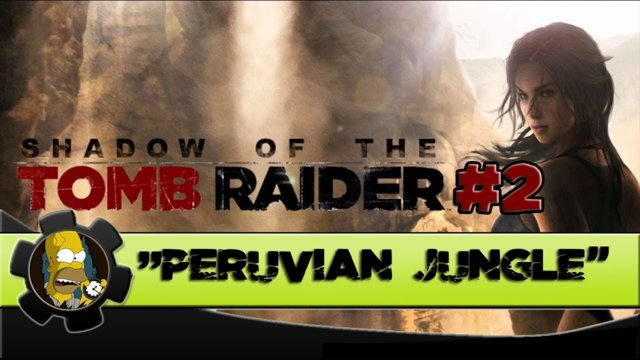 "SHADOW OF THE TOMB RAIDER - ""PERUVIAN JUNGLE"" - Part 2  Gameplay"